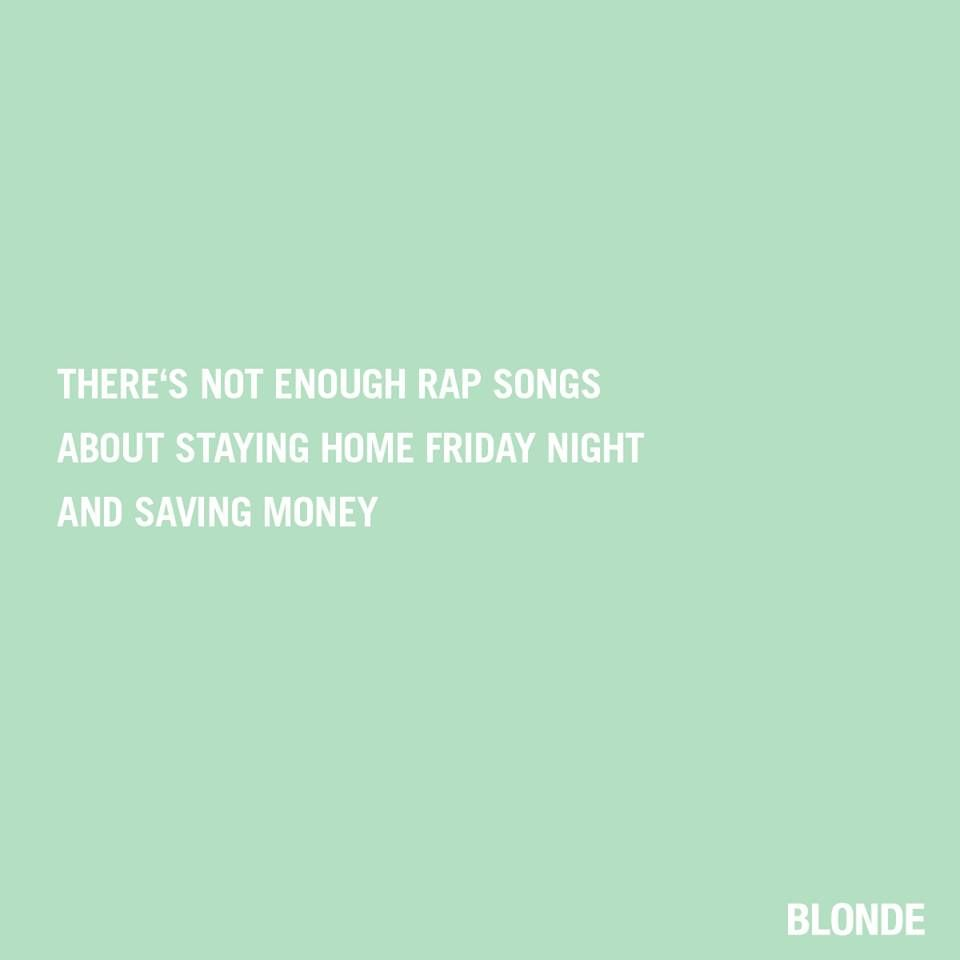not enough rap songs about staying home friday night and saving