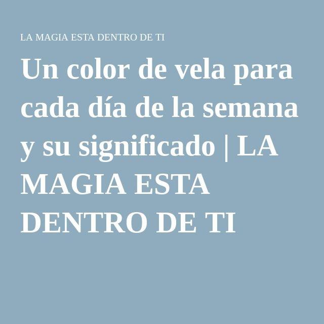 Un Color De Vela Para Cada Día De La Semana Y Su Significado Significado De Las Velas Velas Velas De Colores