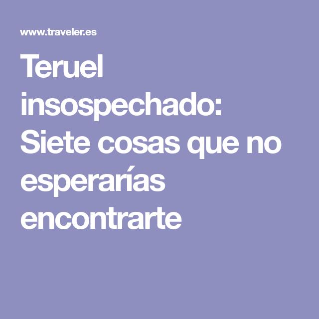 Teruel Insospechado Siete Cosas Que No Esperarías Encontrarte Cosas Esperando Viajes