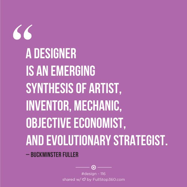 A Designer Is An Emerging Synthesis Of Artist Inventor Mechanic Objective Economist And Evolutionary Strategi Graphic Design Quotes Design Quotes Inventor