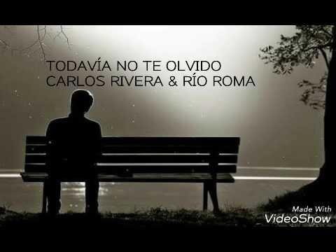 Todavía No Te Olvido Carlos Rivera Río Roma Letra Youtube Música En 2019 Pinterest Olvido Frases Cancion Para Un Amor Y Canciones De Amor