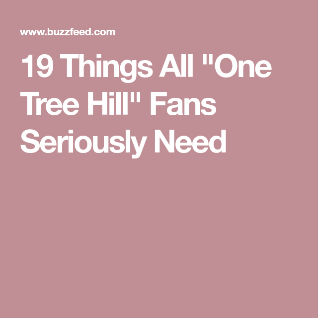 """19 Things All """"One Tree Hill"""" Fans Seriously Need"""