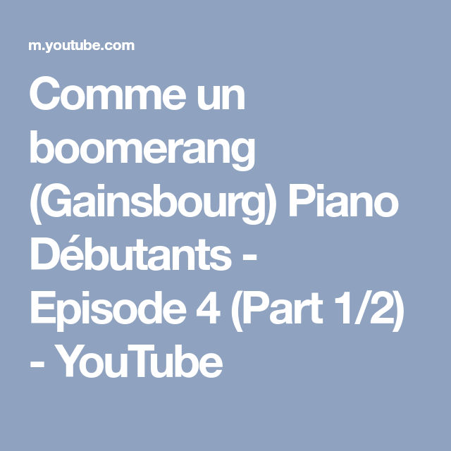 Comme Un Boomerang Gainsbourg Piano Debutants Episode 4 Part 1 2 Youtube Piano Pians Improvisation