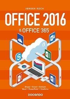 Office 2016 & Office 365 : Word, Excel, PowerPoint & Outlook /  Jørgen Koch.