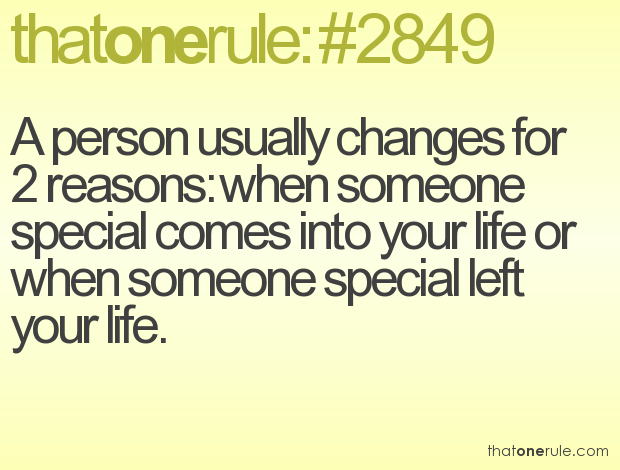 A Person Usually Changes For 2 Reasons When Someone Special Comes