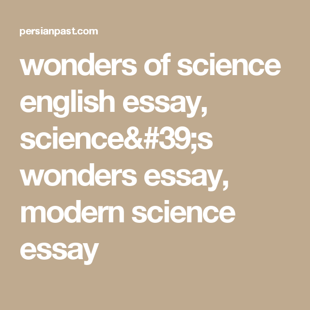 Wonders Of Science English Essay, Scienceu0026 Wonders Essay, Modern Science  Essay
