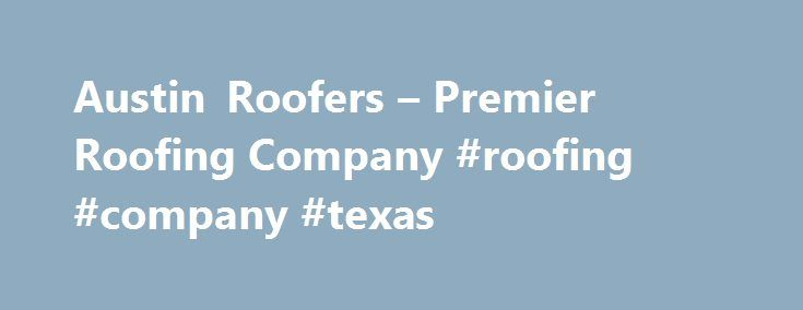 Austin Roofers U2013 Premier Roofing Company #roofing #company #texas Http://