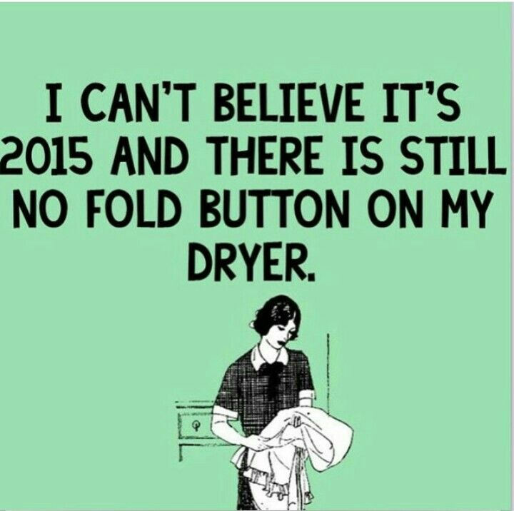 I can't believe its 2015 and there is still no fold button on my dryer.
