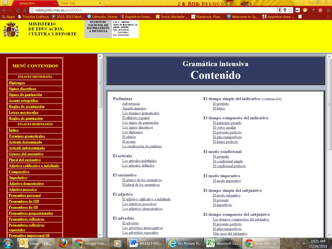 Use this link-- picture was un-linkable http://roble.pntic.mec.es/acid0002/  Ministerio de Educación - grammarar explanations and exercises