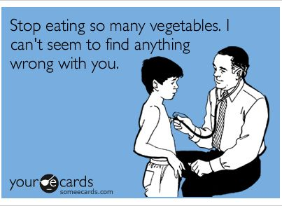 Stop Eating So Many Vegetables I Can T Find Anything Wrong With You Ecards Funny Colonoscopy Humor E Cards