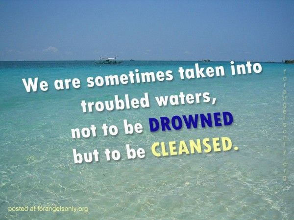 Thought Of The Day Motivational Pleasing We Are Sometimes Taken Into Troubled Waters Not To Be Drowned But