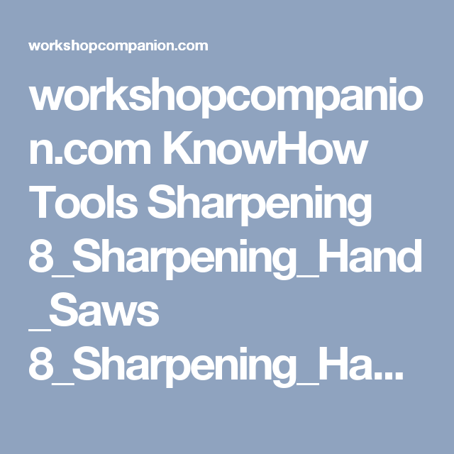 Workshopcompanion Com Knowhow Tools Sharpening 8 Sharpening Hand Saws 8 Sharpening Hand Saws Images P176 1 Jpg Hand Saws Saws Tools