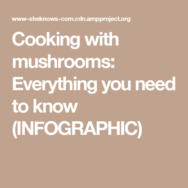Cooking with mushrooms: Everything you need to know (INFOGRAPHIC)
