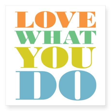 "Inspirational quote: Love What You Do Square Sticker 3"" x 3"""