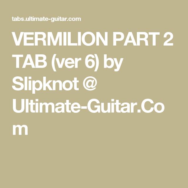 VERMILION PART 2 TAB (ver 6) by Slipknot @ Ultimate-Guitar.Com ...