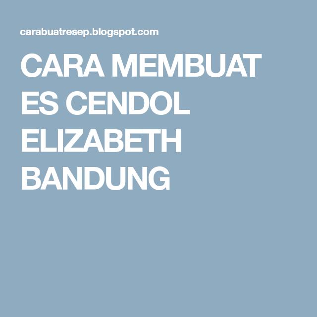Cara Membuat Es Cendol Elizabeth Bandung Resep