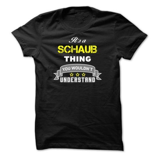 Its a SCHAUB thing. - #gifts for boyfriend #love gift. PRICE CUT => https://www.sunfrog.com/Names/Its-a-SCHAUB-thing-5B3711.html?68278