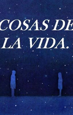 """Deberías leer """" Cosas de la vida. """" en #Wattpad #novelajuvenil"""