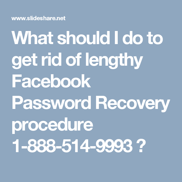 What should I do to get rid of lengthy Facebook Password Recovery procedure 1-888-514-9993 ?