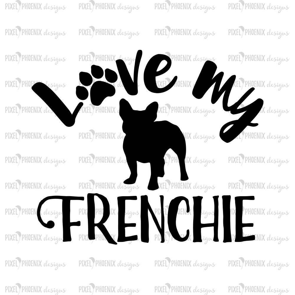 Love My Frenchie French Bulldog Svg Frenchie Svg Svg For Cricut Vinyl Template Dog Lover Svg Instant Download Dog Lovers Svg French Bulldog Bulldog Frenchie