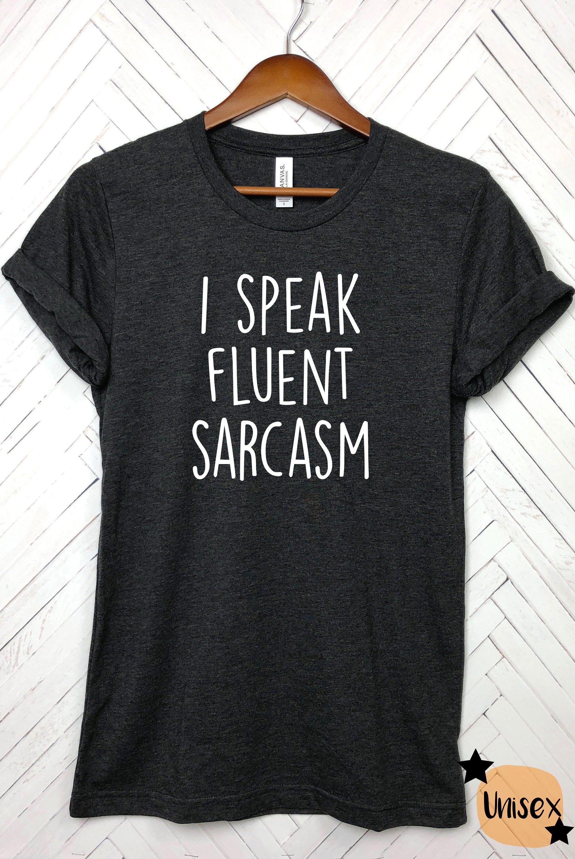 fe4690466 I speak fluent sarcasm, sarcasm shirt, sarcastic shirt, sarcastic fathers  day gift, Tumblr shirts, funny quotes, shirts with sayings