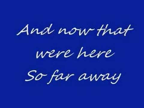 Now that we re here so far away lyrics