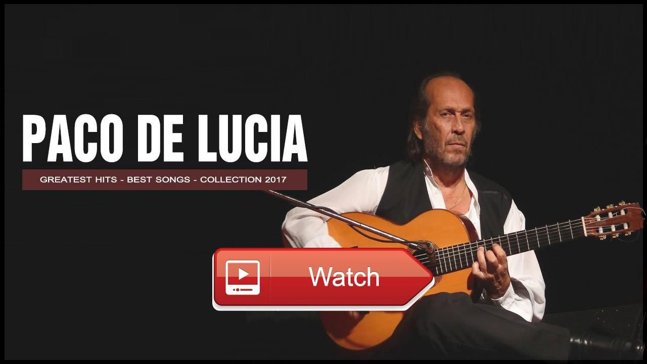 Paco De Lucia Greatest Hits Full Playlist 17 Paco De Lucia Grandes Exitos  Paco De Lucia Greatest Hits Full Playlist 17 Paco De Lucia Grandes Exitos Paco De Lucia Greatest Hits Full Playlist