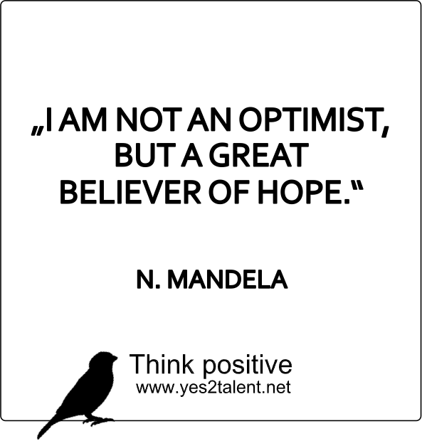 I AM NOT AN OPTIMIST, BUT A GREAT BELIEVER OF HOPE. #NELSONMANDELA #MANDELA #zitat #bestrong #inspirepeople #inspire #vision #nevergiveup #believeinyou #career #job #beyoutiful #leben #lebensweisheit #motivation #inspiration #inspired #dreambig #stayinspired #liveinspired #live #life #laugh #learn #believe #beyou #lovelife #livelife #believeinyou #worklife #worklifebalance #thouts #think #quotes #thinkpositive #thinkbig #thinkahead #yes #yes2talent #yes2career