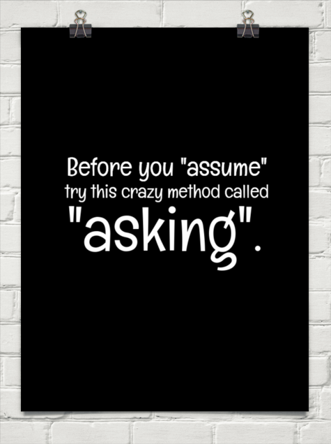 Image result for before assuming try this crazy method called asking