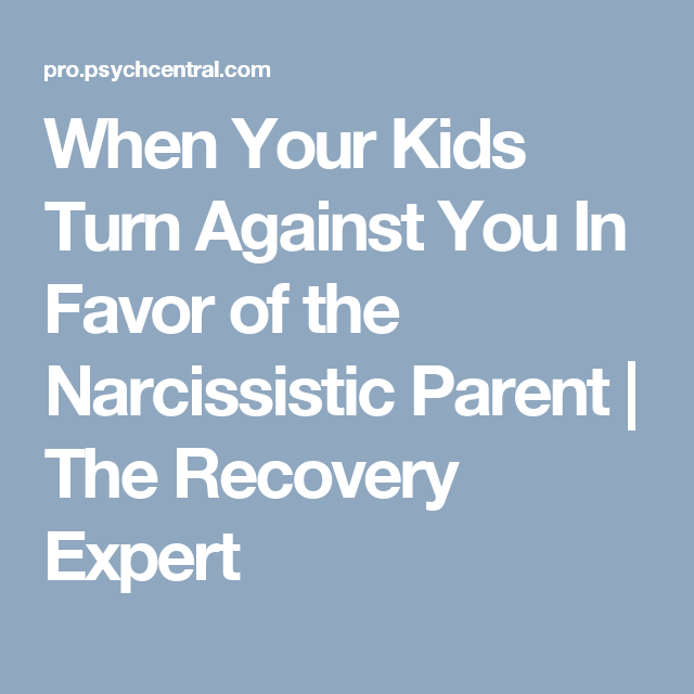 when your kids turn against you in favor of the narcissistic parent