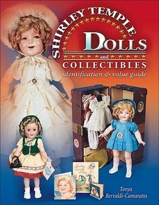 The Complete Guide to Shirley Temple Dolls and Collectibles: Identification & Value Guide