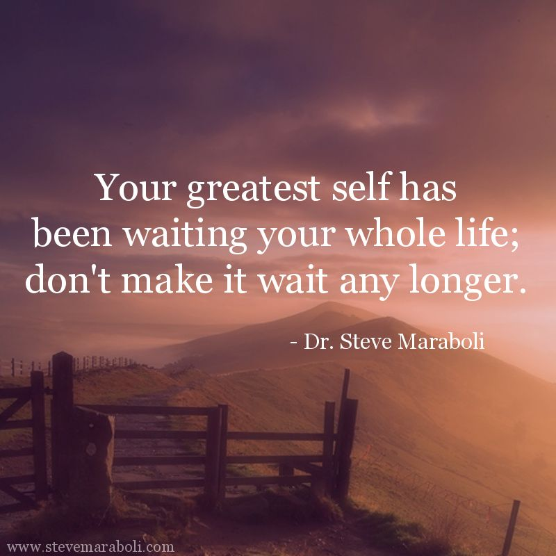 Superieur Your Greatest Self Has Been Waiting Whole Life; Donu0027t Make It Wait Any  Longer.   Image Quote By Steve Maraboli