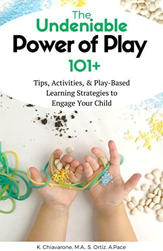 The Undeniable Power of Play: 101 Tips, Activities and Pl...