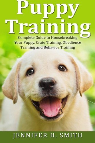 Puppy Training Complete Guide To Housebreaking Your Puppy Crate