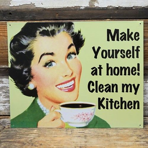 People Cleaning Kitchen: Make Yourself At Home! Clean My Kitchen Funny Tin Sign In