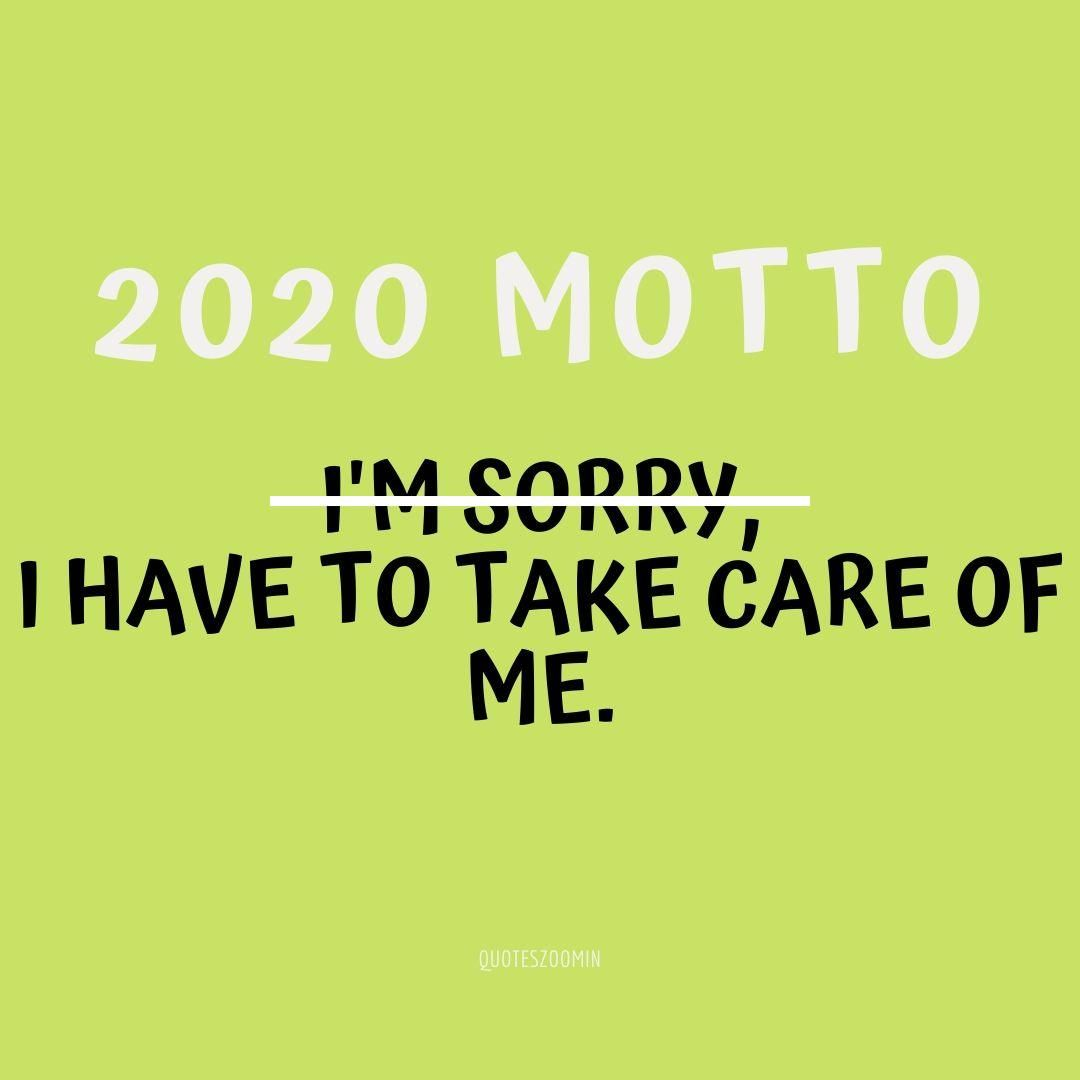 motto for new year i m sorry i have to take care of me