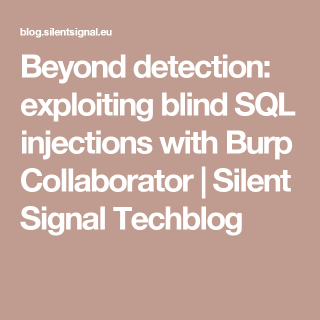 Beyond detection: exploiting blind SQL injections with Burp Collaborator | Silent Signal Techblog