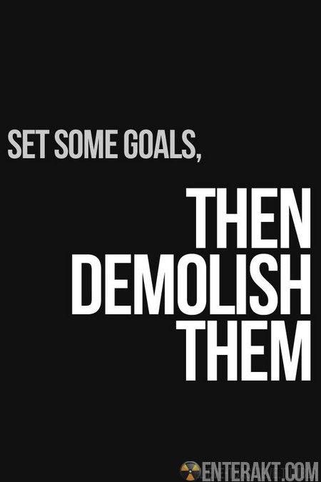 Motivational Quote: Set Some Goals Then Demolish Them