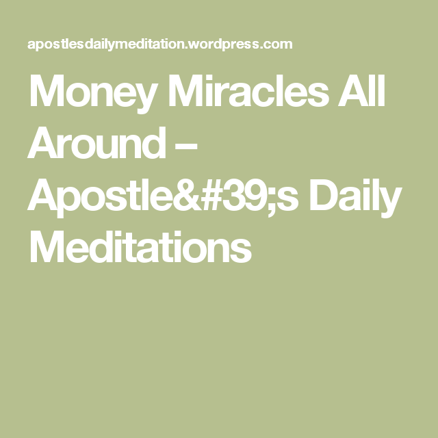 Money Miracles All Around – Apostle's Daily Meditations