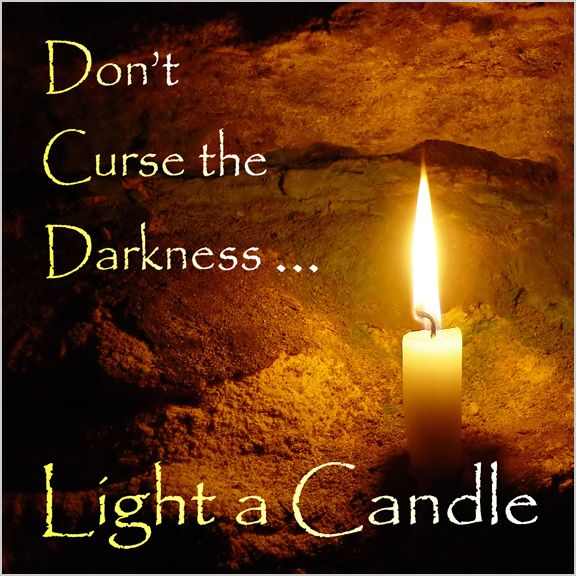 Don T Curse The Darkness Light A Candle Chinese Proverb Light