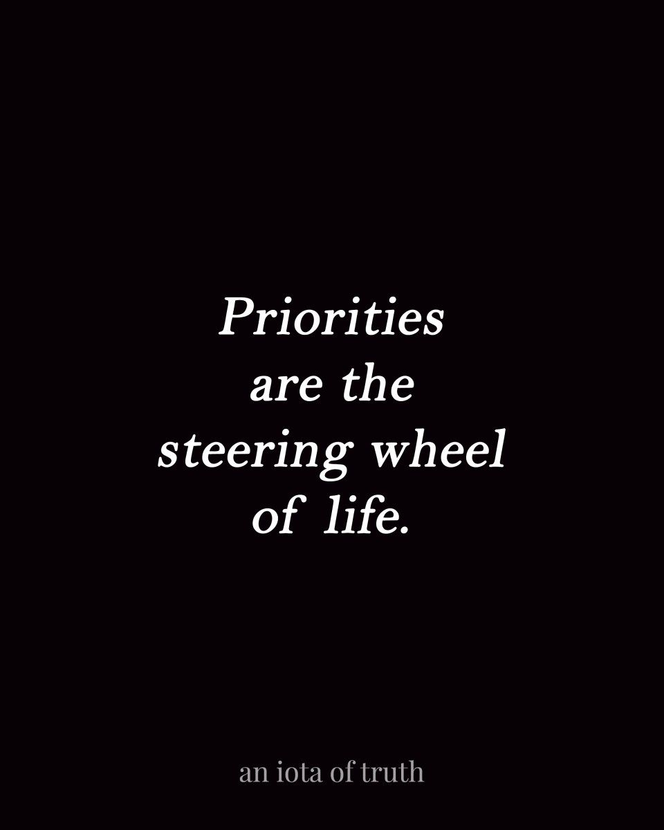 Priorities Are The Steering Wheel Of Life Positive Inspirational