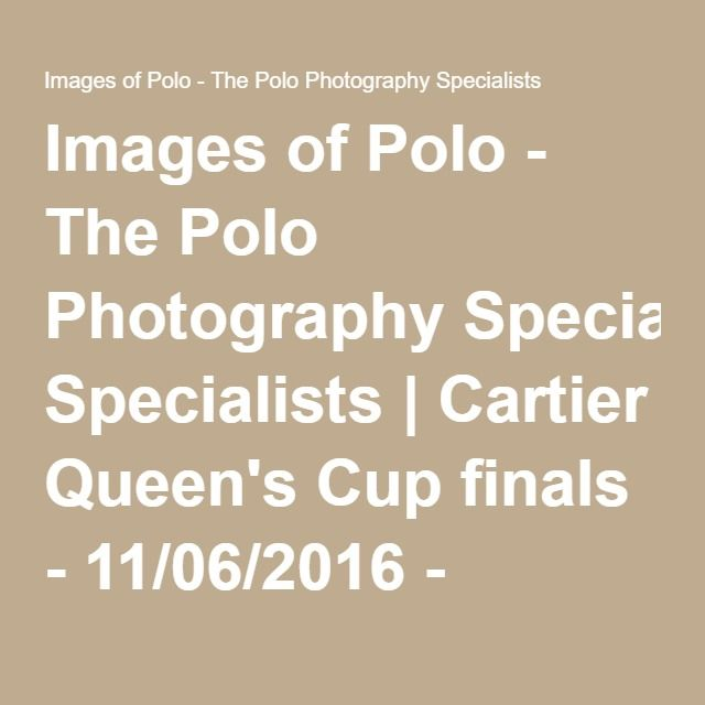 Images of Polo - The Polo Photography Specialists | Cartier Queen's Cup finals - 11/06/2016 - People and around the field