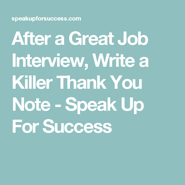 After A Great Job Interview, Write A Killer Thank You Note   Speak Up For
