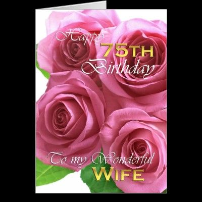 Beautiful Roses 75th Birthday For My Wife Card Zazzle Com Co
