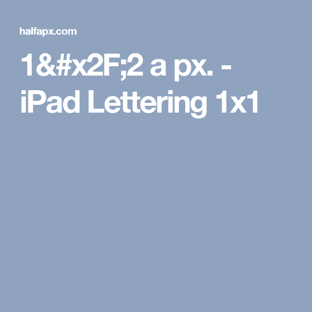 1/2 a px. - iPad Lettering 1x1