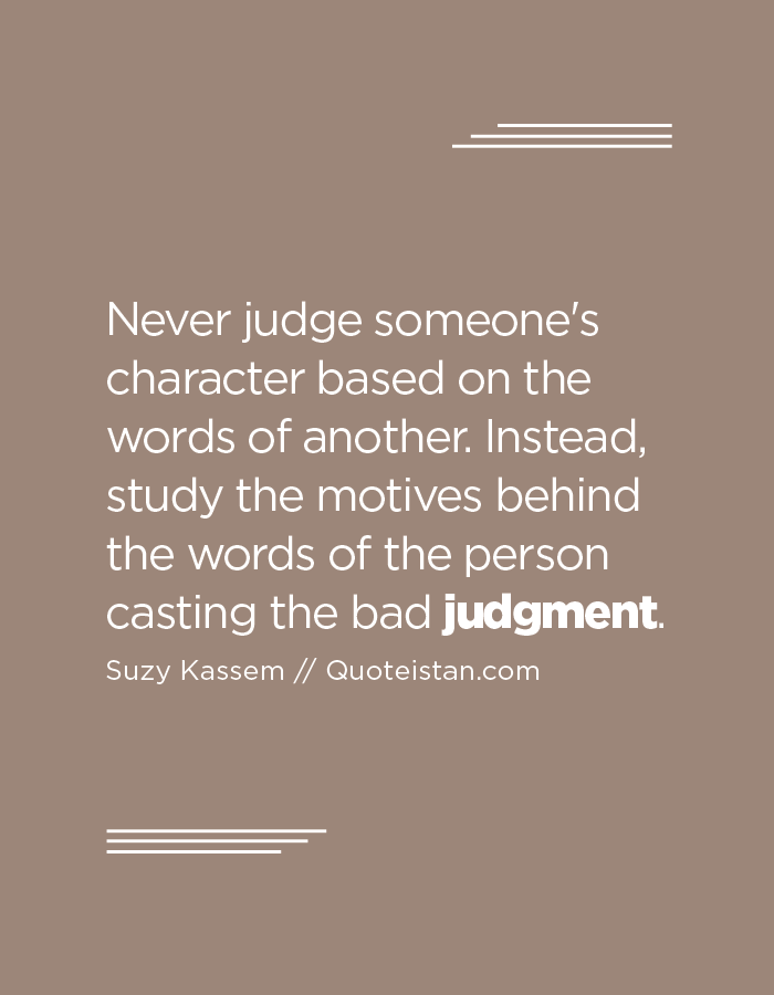 Never Judge Someones Character Based On The Words Of Another