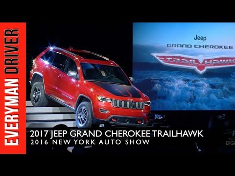 2017 Jeep Grand Cherokee Trailhawk Nyias Debut On Everyman Driver
