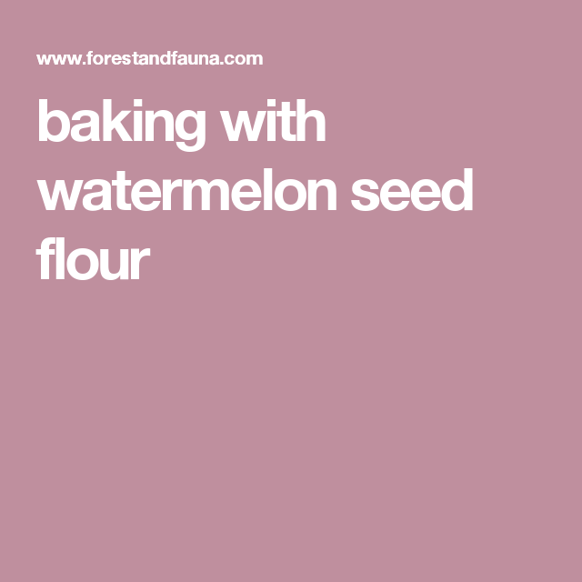 baking with watermelon seed flour