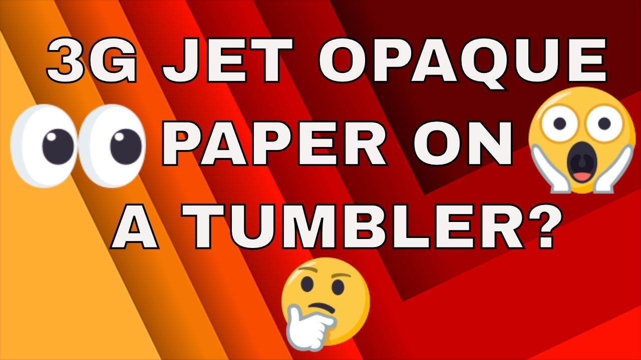 How to use 3g jet opaque paper on tumblers printable