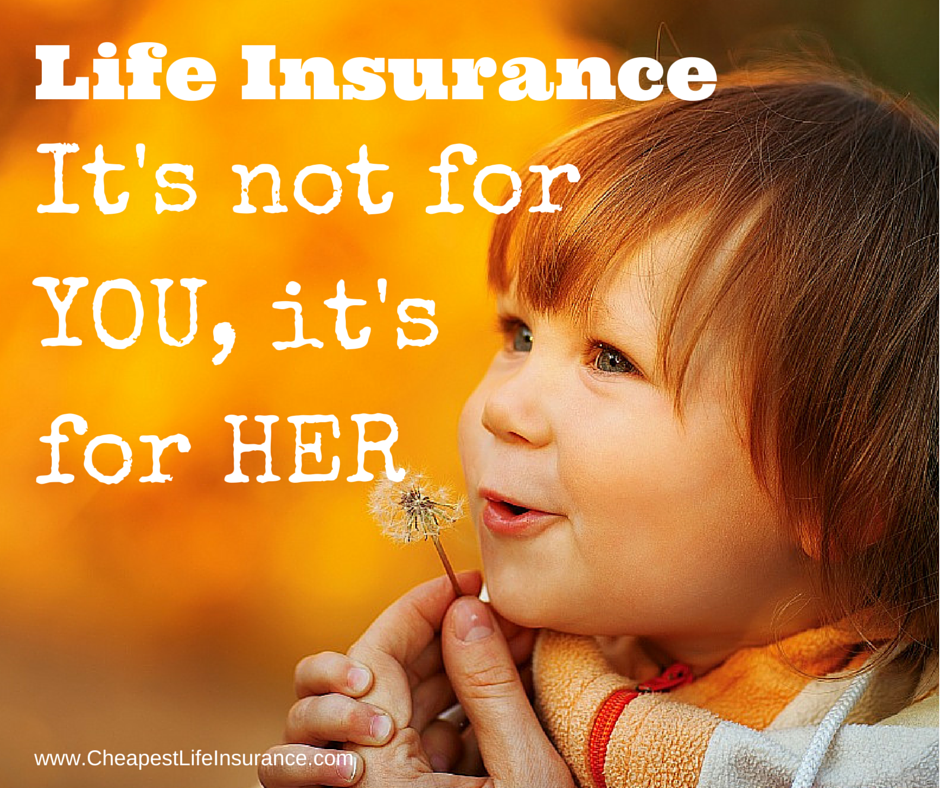 Aaa Life Insurance Quote: Life Insurance Is Not For YOU, It's For The Ones You Leave